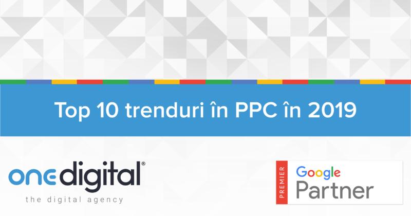 Top 10 Trenduri in PPC 2019 OneDigital